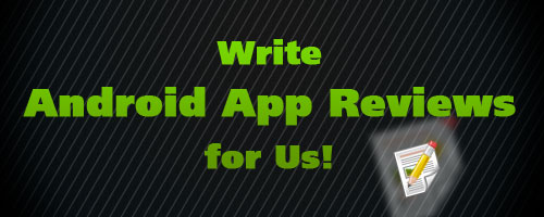 Write Android App Reviews for Us!