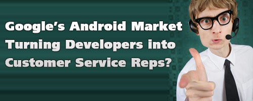 Google's Android Market Turning Developers into Customer Service Reps?