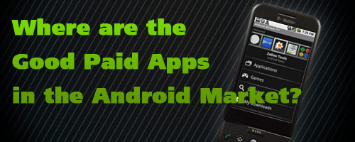 Where are the Good Paid Apps in the Android Market?