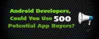Android Developers, Could You Use 500 Potential App Buyers?
