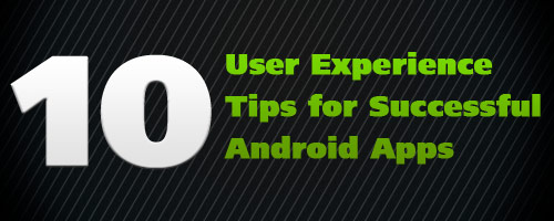 10 User Experience Tips for Successful Android Apps