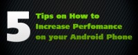 5 Tips on How to Increase Perfomance on your Android Phone