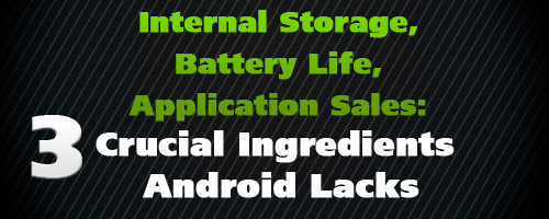 Internal Storage, Battery Life, Application Sales: 3 Crucial Ingredients Android Lacks