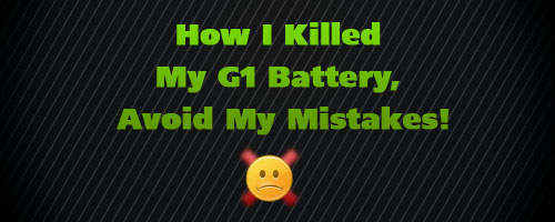How I Killed My G1 Battery, Avoid My Mistakes!