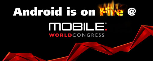 Android is on Fire at Mobile World Congress 2010