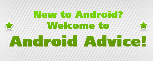 New to Android? Welcome to Android Advice!