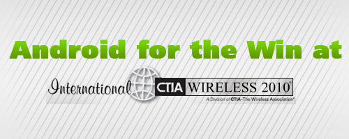 Android for the Win at CTIA Wireless 2010!