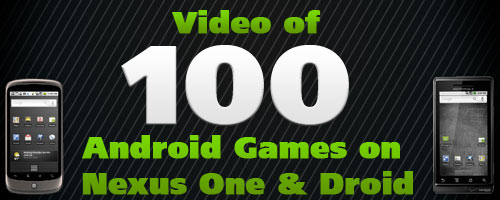 Video of 100 Android Games on Nexus One & Droid