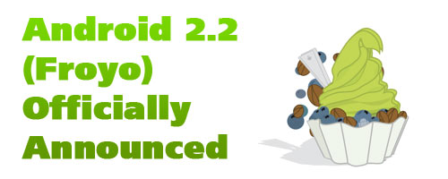 Android 2.2 Froyo Officially Announced. Faster, More Enterprise, Cloud to Device Messaging, Flash and More