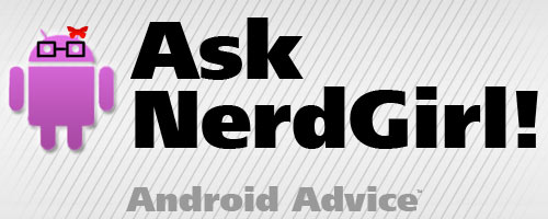 Ask NerdGirl: Saving Your Contacts, My Beloved Eris, Apps2SD, Guitar Tabs, and HTC Evo!