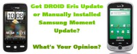 Got DROID Eris Update or Manually Installed Samsung Moment Update? What's Your Opinion?