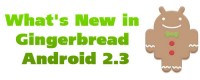 What's New in Gingerbread Android 2.3