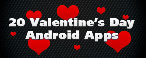 20 Android Apps to do Valentine's Day Right with Your Droid
