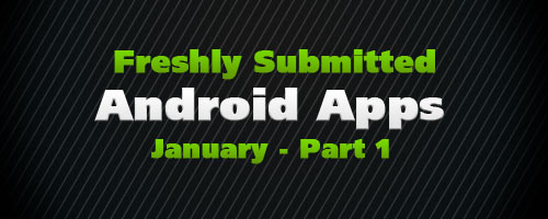 Freshly Submitted Android Apps: Part 1 – January 2011 Edition