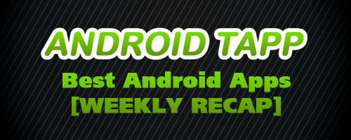 Best Android Apps & Games of July 2011 Reviewed by Expert Reviewers at AndroidTapp.com [Week 30 Recap]