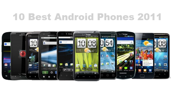 10 Best Android Phones 2011. Android Device Recommendations from the Experts at AndroidTapp.com