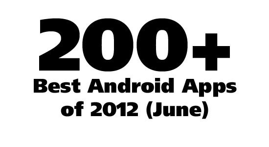 200+ Best Android Apps & Android Games: June 2012