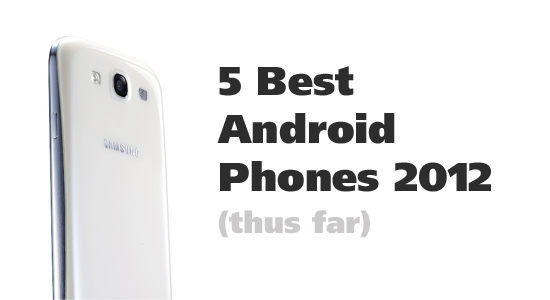 5 Best Android Phones 2012 (thus far)