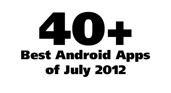 40+ Best Android Apps & Android Games: July 2012
