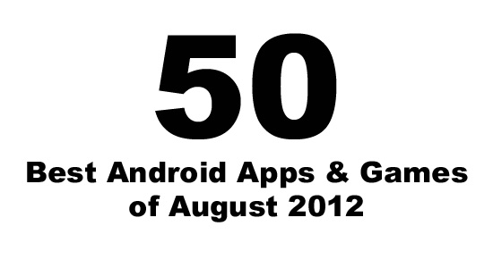 50 Best Android Apps & Android Games: August 2012