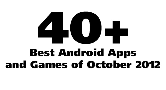 40+ Best Android Apps & Android Games: October 2012