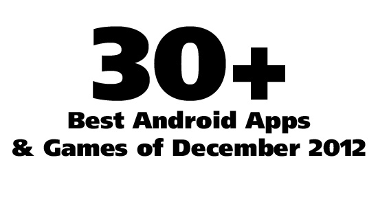 30+ Best Android Apps & Android Games: December 2012