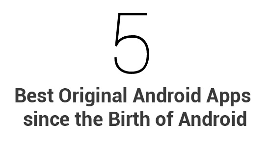 5 Best Original Android Apps since the Birth of Android