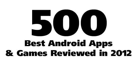 500 Best Android Apps & Android Games Reviewed in 2012
