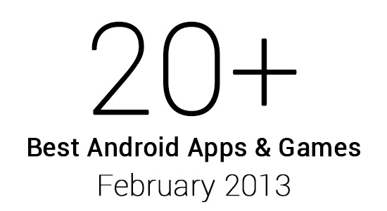 20+ Best Android Apps & Games: February 2013