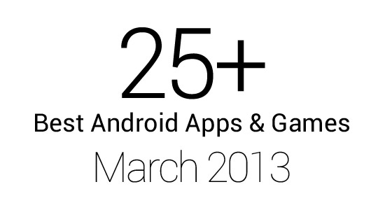 25+ Best Android Apps & Games: March 2013