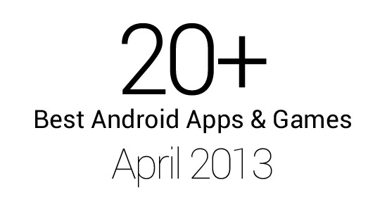 20+ Best Android Apps & Games: April 2013