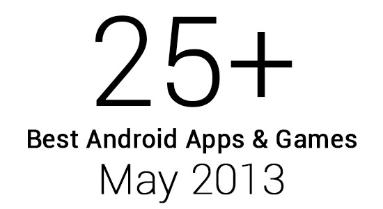 25 Best Android Apps & Games: May 2013