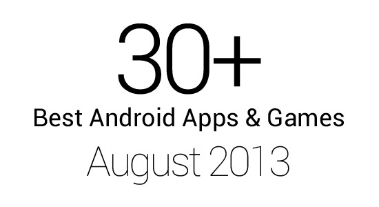 30 Best Android Apps & Games: August 2013