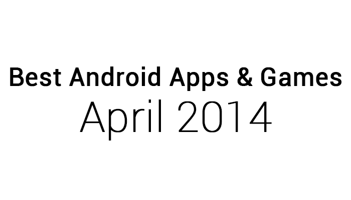 Best Android Apps & Games: April 2014