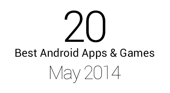 20 Best Android Apps & Games: May 2014