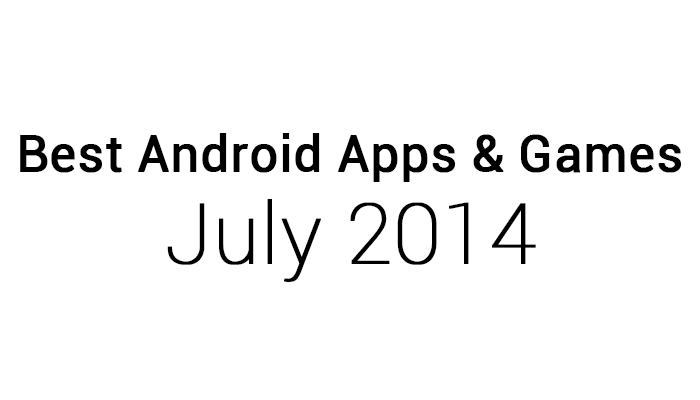 Best Android Apps & Games: July 2014