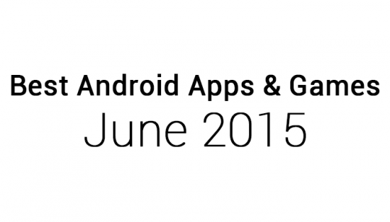 Best Android Apps & Games: June 2015