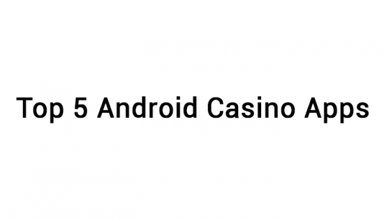 Top 5 Android Casino Apps