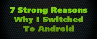 7 Strong Reasons Why I Switched To Android