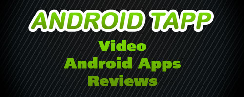 AndroidTapp.com Video Android App Reviews