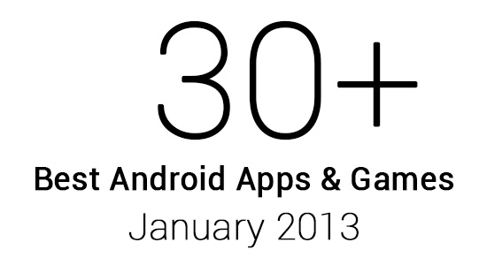 30 Best Android Apps and Games January 2013