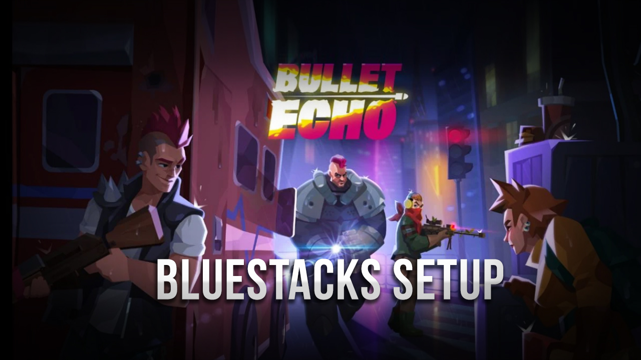 How to Install & Setup Bullet Echo on Your PC with BlueStacks