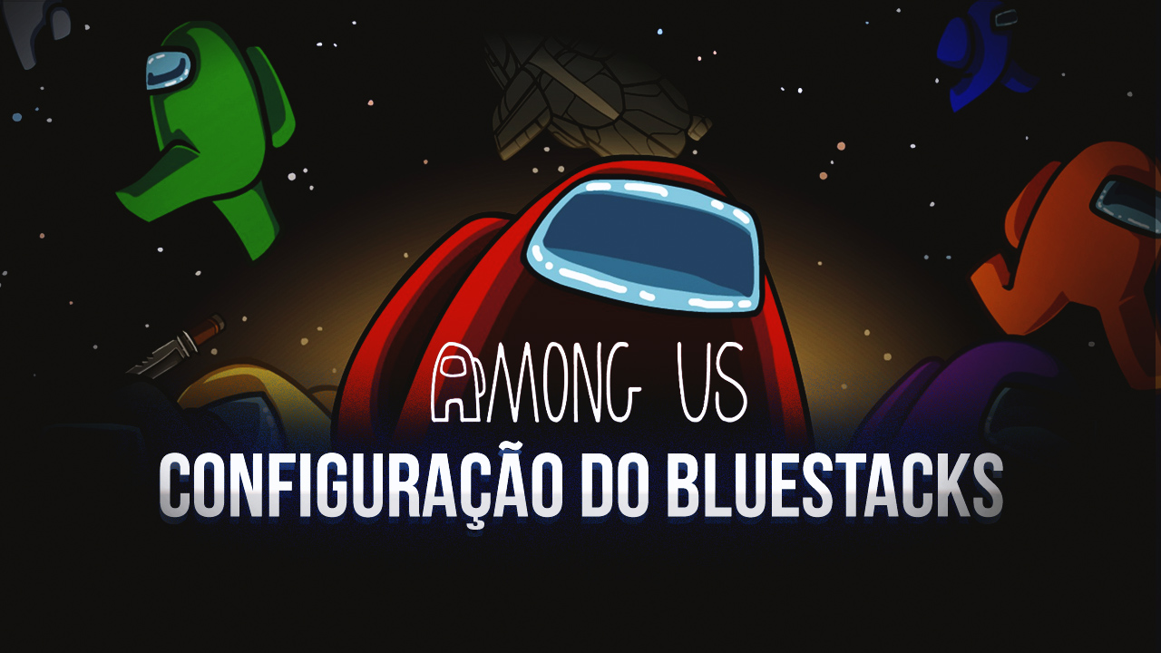 Como Jogar Among Us no PC com BlueStacks
