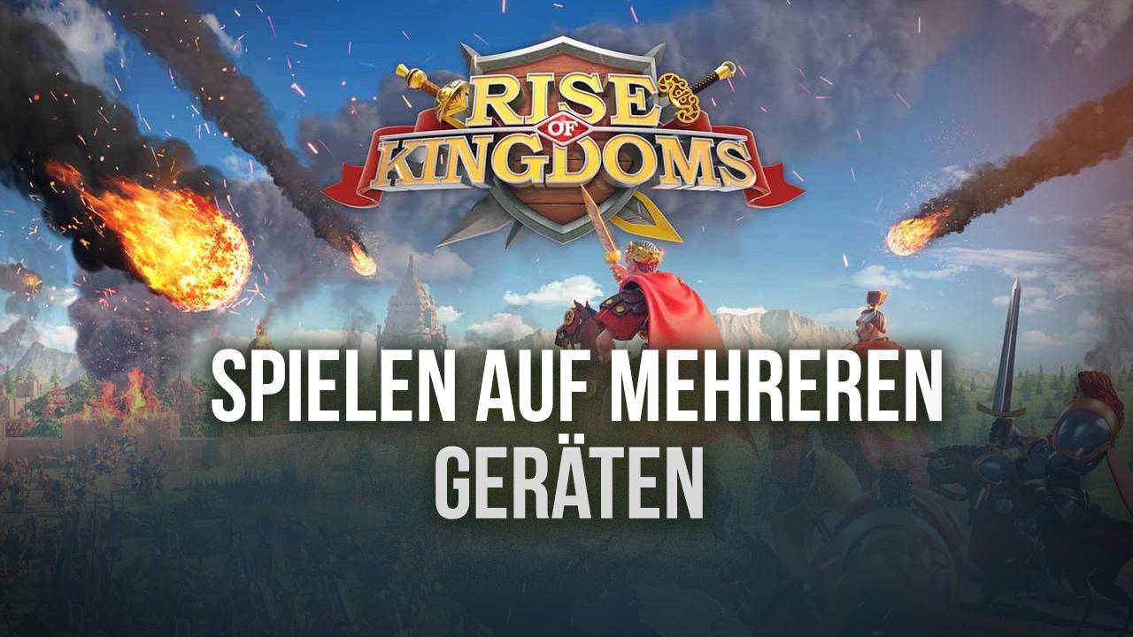 Rise of Kingdoms – Häufige Kontoprobleme beim Spielen auf mehreren Geräten