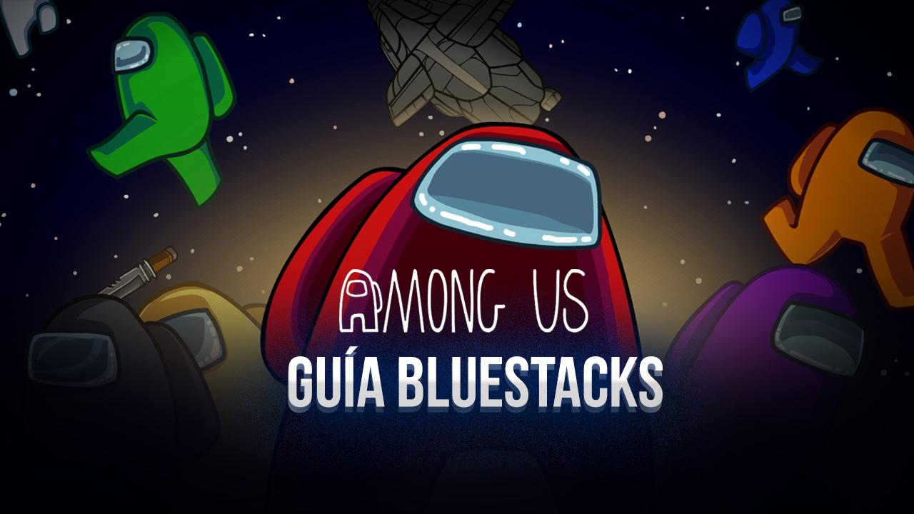 Cómo Jugar Among Us en PC GRATIS con BlueStacks