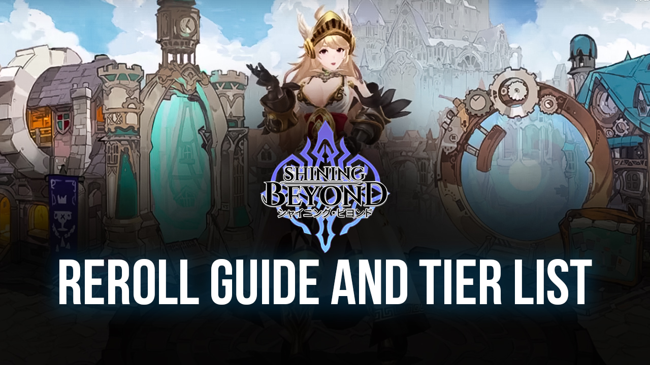 Shining Beyond Reroll Guide and Tier List