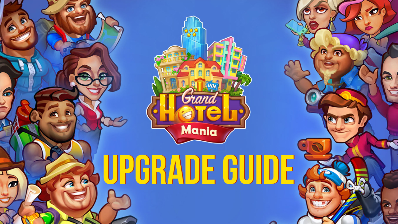 Upgrades in Grand Hotel Mania: How to Build a Cutting-Edge Hotel