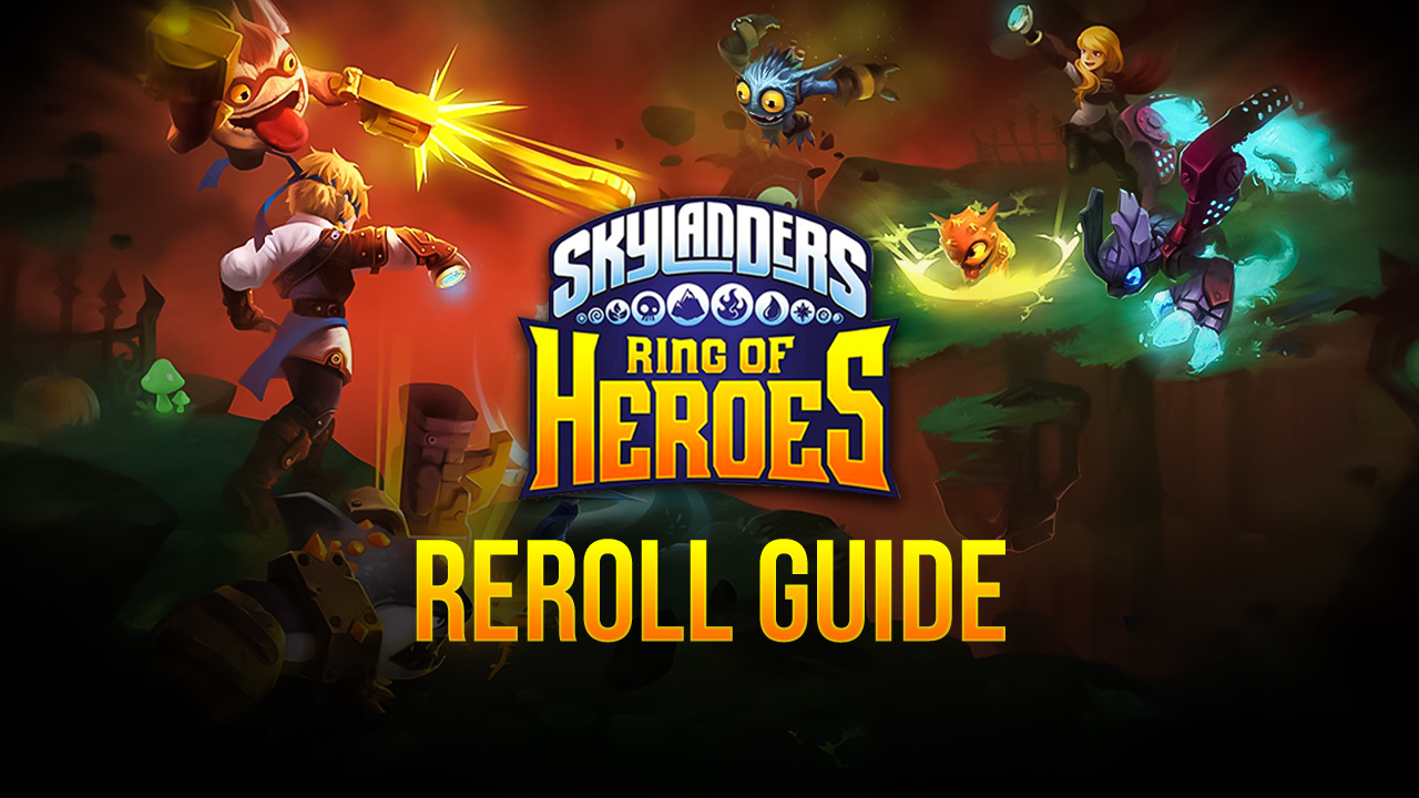 Skylanders Ring of Heroes Reroll Guide – Unlock the Best Skylanders From the Very Beginning!