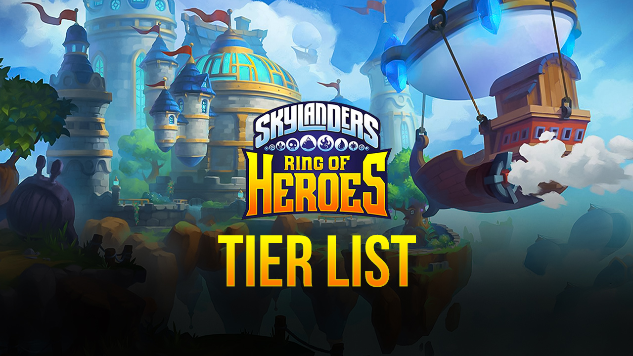 Skylanders Ring of Heroes Best Characters and Tier List