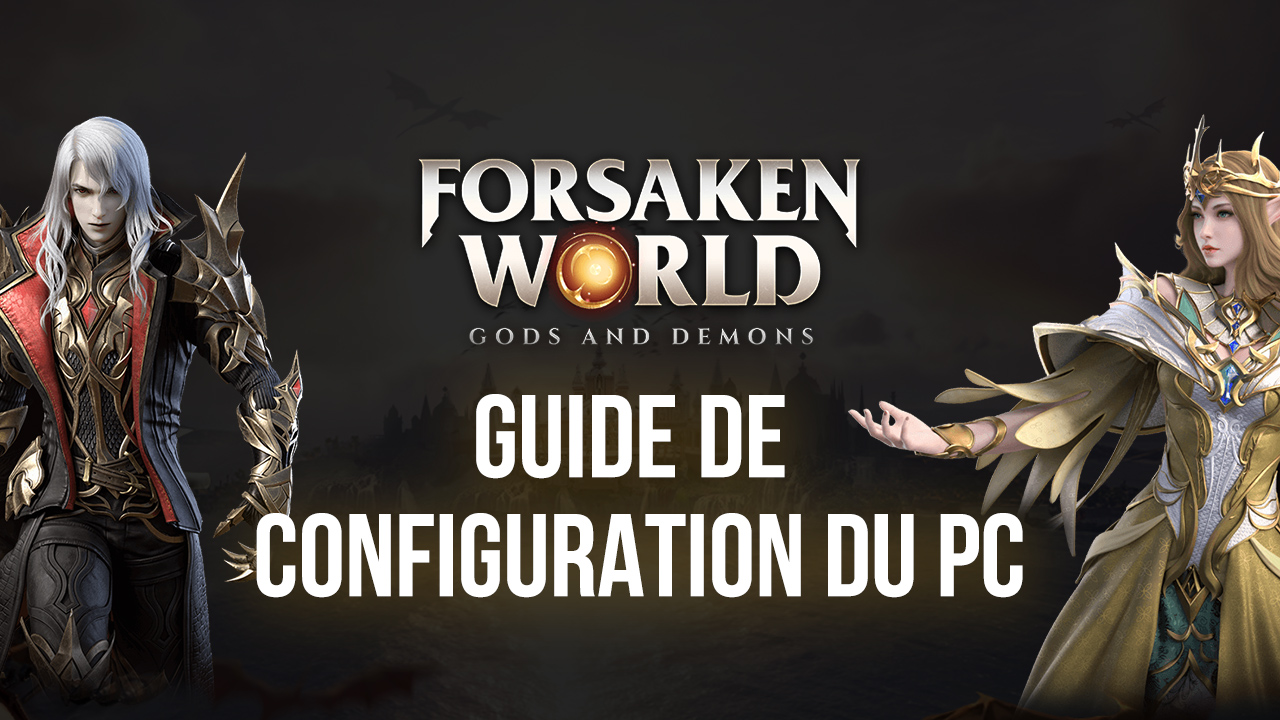 Forsaken World:Gods and Demons désormais disponible sur PC avec BlueStacks